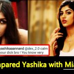 Fans compared Yashika Anand with Mia Khalifa, the actress strikes back